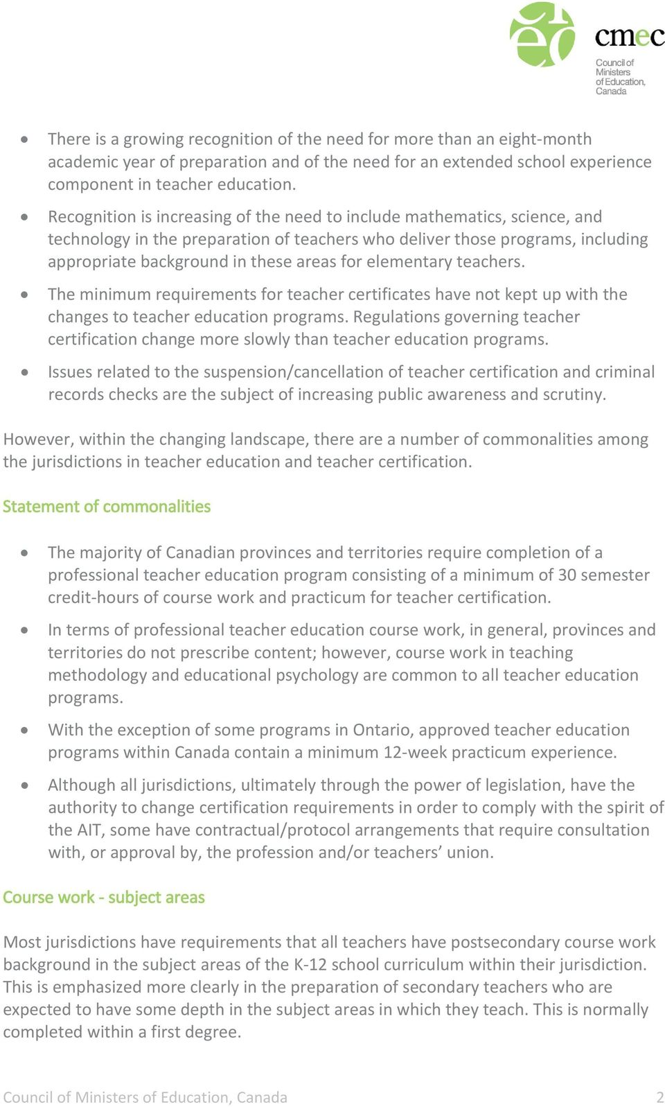 elementary teachers. The minimum requirements for teacher certificates have not kept up with the changes to teacher education programs.