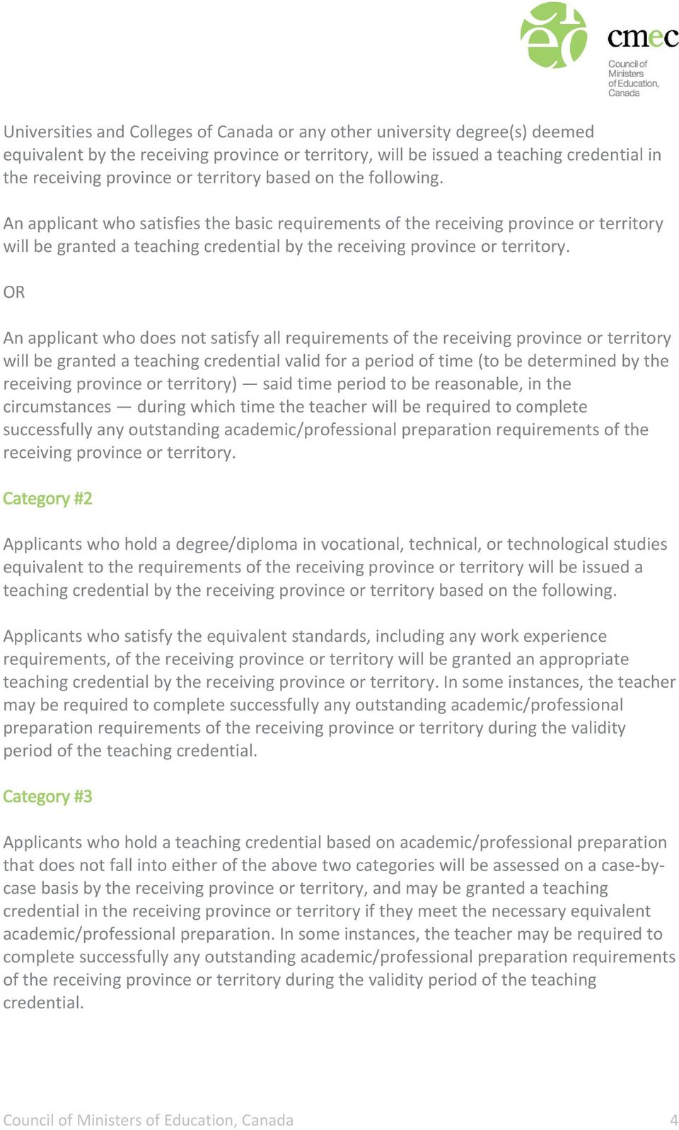 OR An applicant who does not satisfy all requirements of the receiving province or territory will be granted a teaching credential valid for a period of time (to be determined by the receiving