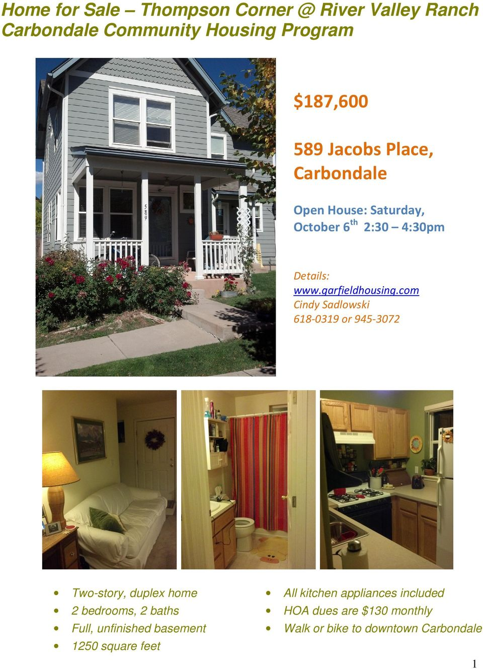 com Cindy Sadlowski 618-0319 or 945-3072 Two-story, duplex home 2 bedrooms, 2 baths Full, unfinished