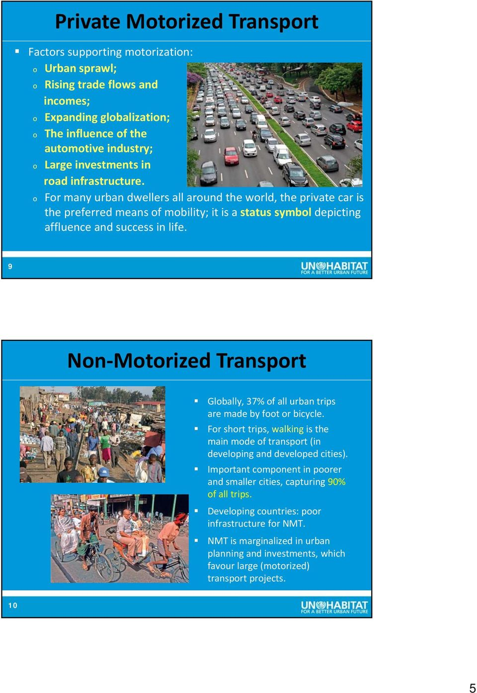 9 (NMT) Non Motorized Transport Globally, 37% of all urban trips are made by foot or bicycle. For short trips, walking is the main mode of transport (in developing and developed cities).