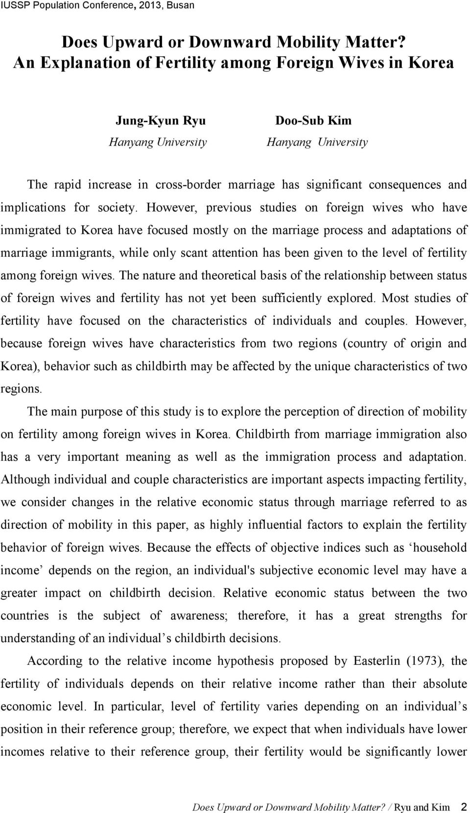 However, previous studies on foreign wives who have immigrated to Korea have focused mostly on the marriage process and adaptations of marriage immigrants, while only scant attention has been given