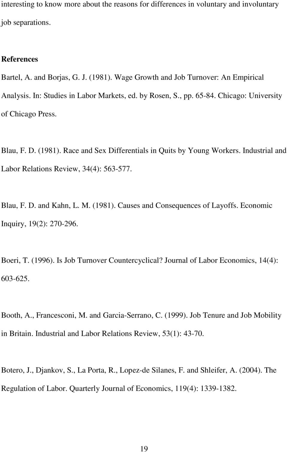 Race and Sex Differentials in Quits by Young Workers. Industrial and Labor Relations Review, 34(4): 563-577. Blau, F. D. and Kahn, L. M. (1981). Causes and Consequences of Layoffs.
