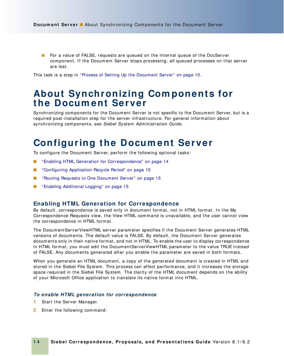 About Synchronizing Components for the Document Server Synchronizing components for the Document Server is not specific to the Document Server, but is a required post-installation step for the server