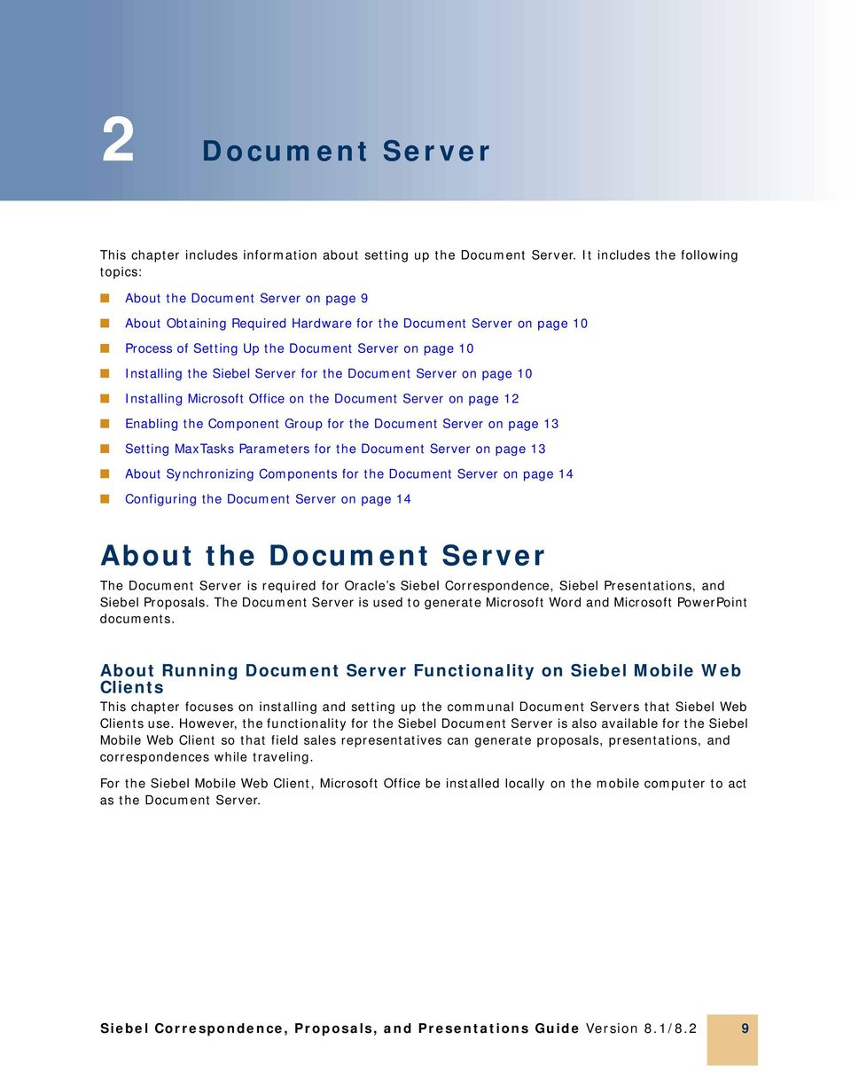 Installing the Siebel Server for the Document Server on page 10 Installing Microsoft Office on the Document Server on page 12 Enabling the Component Group for the Document Server on page 13 Setting