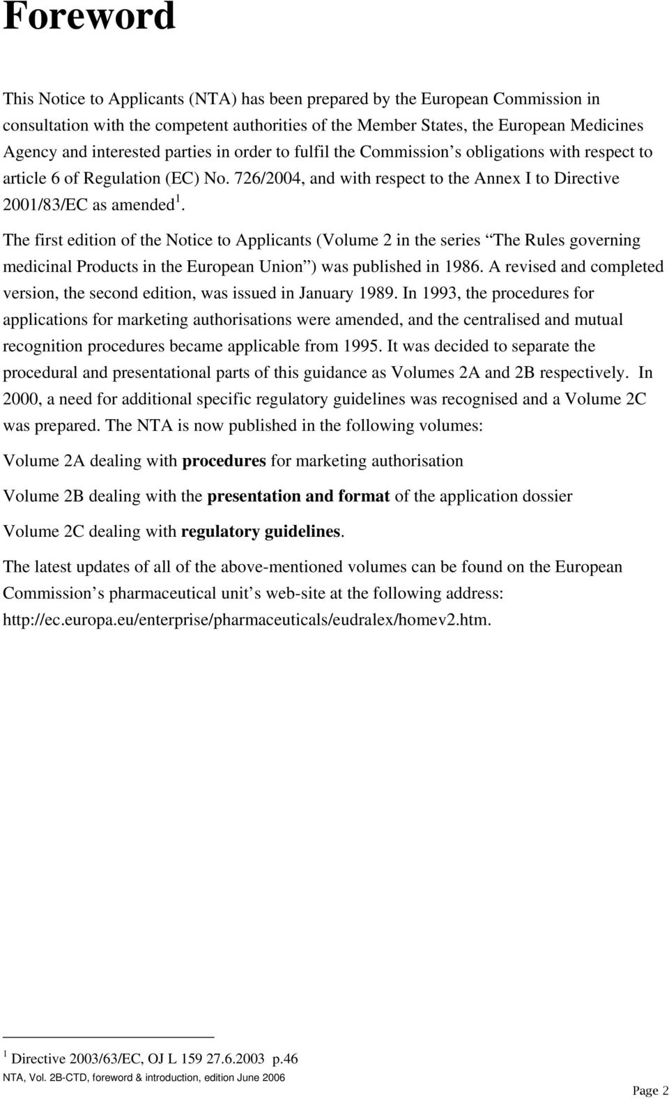 The first edition of the Notice to Applicants (Volume 2 in the series The Rules governing medicinal Products in the European Union ) was published in 1986.