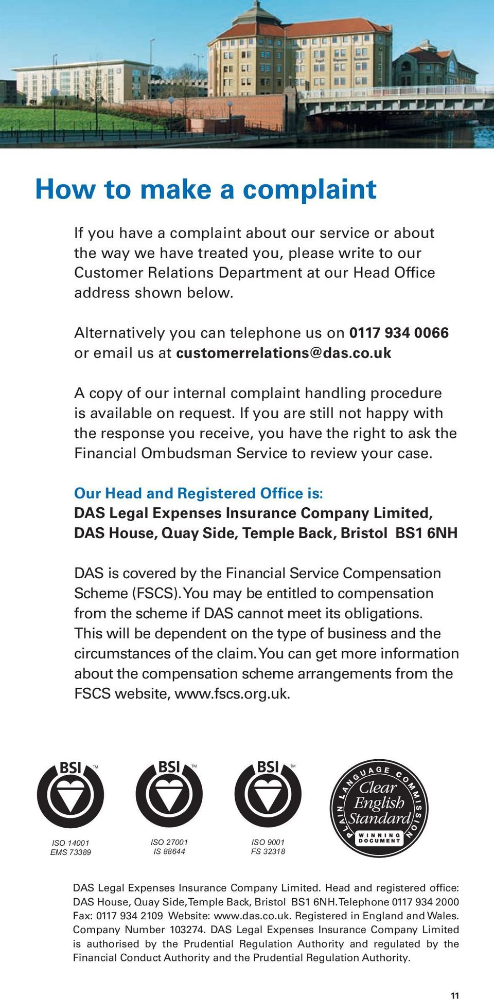 If you are still not happy with the response you receive, you have the right to ask the Financial Ombudsman Service to review your case.