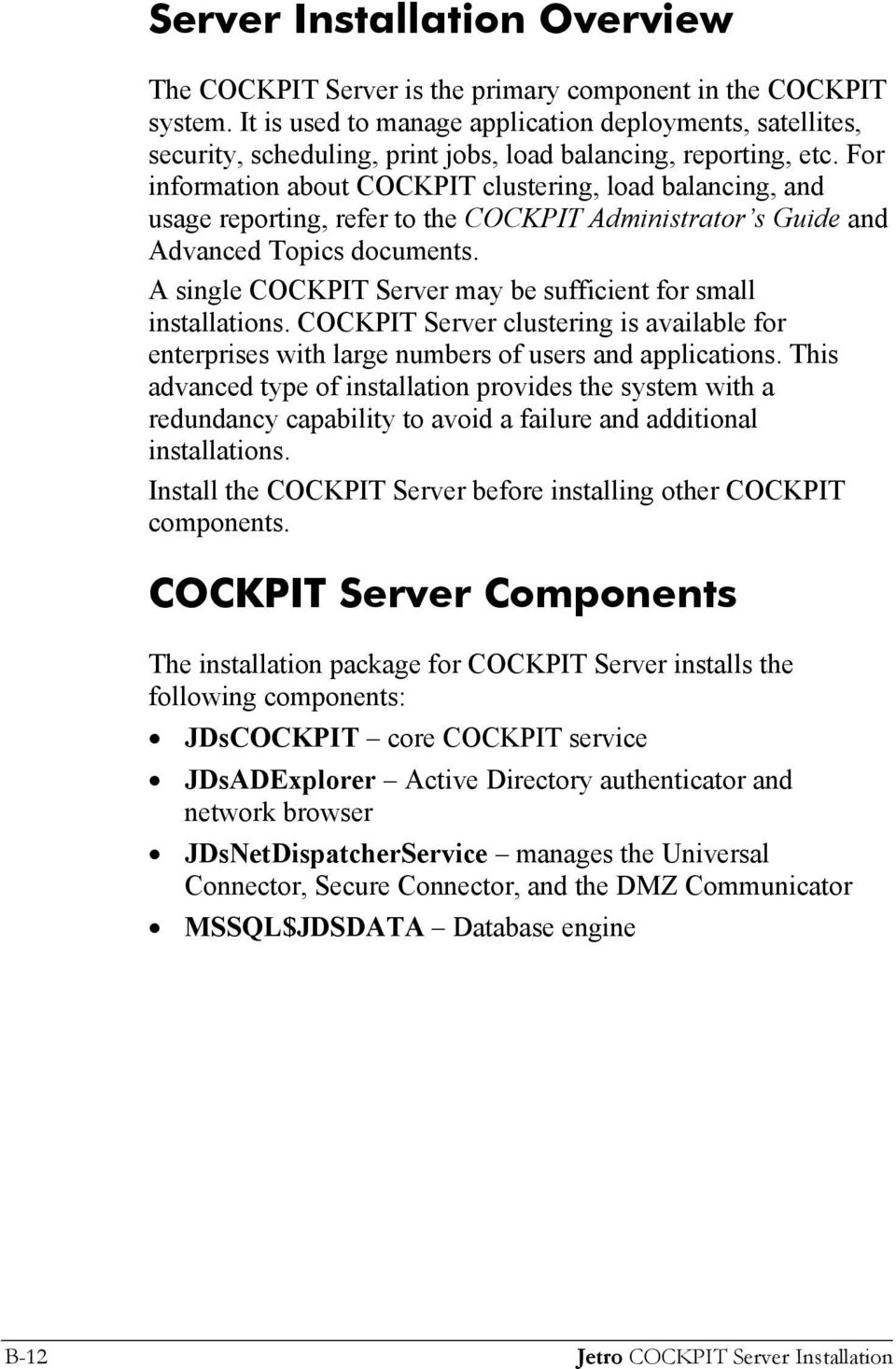 For information about COCKPIT clustering, load balancing, and usage reporting, refer to the COCKPIT Administrator s Guide and Advanced Topics documents.