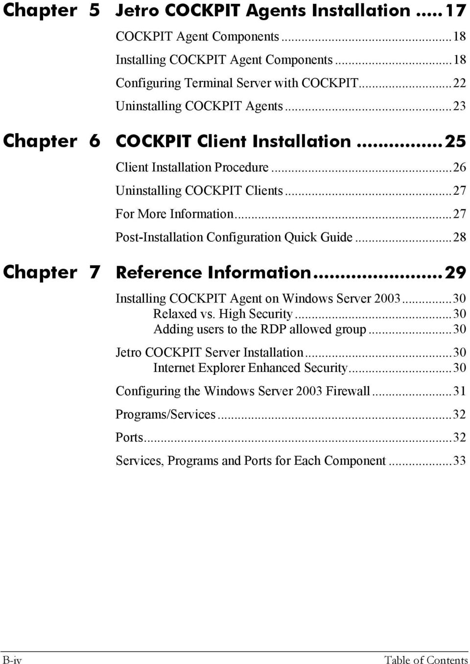 ..28 Chapter 7 Reference Information...29 Installing COCKPIT Agent on Windows Server 2003...30 Relaxed vs. High Security...30 Adding users to the RDP allowed group.