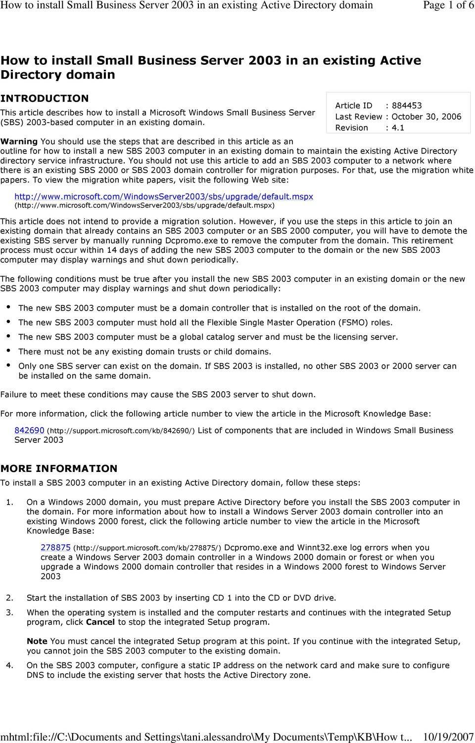 Warning You should use the steps that are described in this article as an outline for how to install a new SBS 2003 computer in an existing domain to maintain the existing Active Directory directory