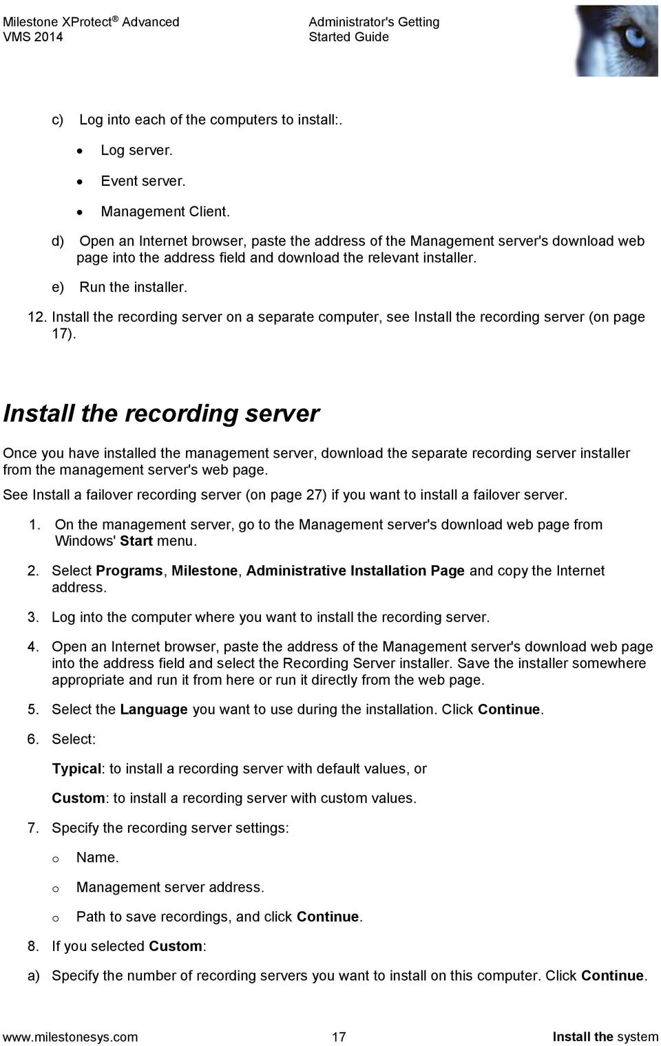 Install the recording server on a separate computer, see Install the recording server (on page 17).