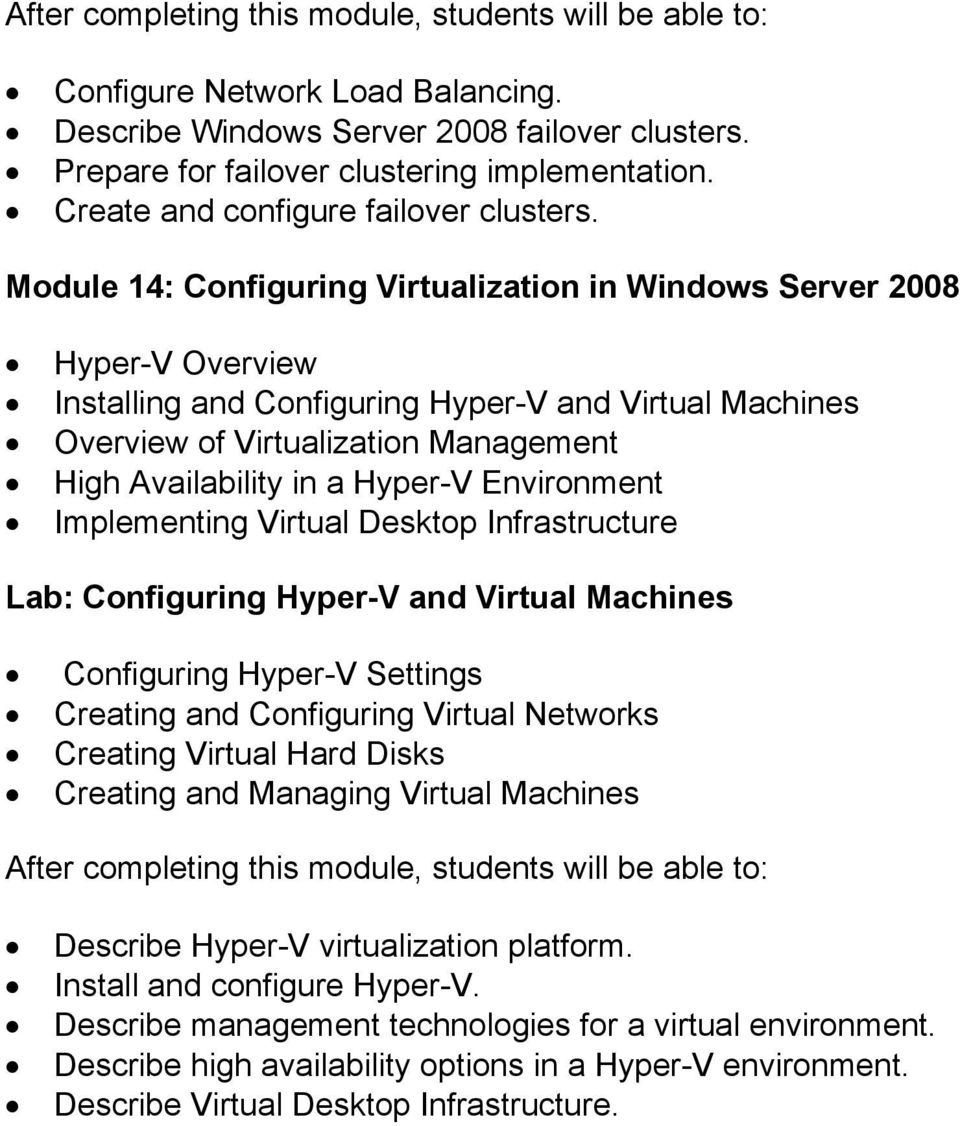 Hyper-V Environment Implementing Virtual Desktop Infrastructure Lab: Configuring Hyper-V and Virtual Machines Configuring Hyper-V Settings Creating and Configuring Virtual Networks Creating Virtual