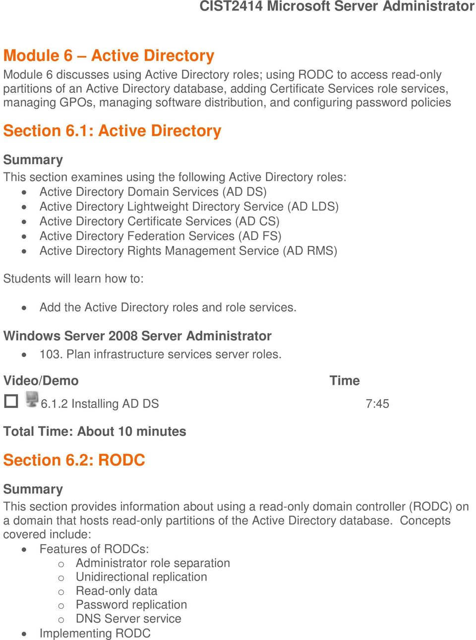 1: Active Directory This section examines using the following Active Directory roles: Active Directory Domain Services (AD DS) Active Directory Lightweight Directory Service (AD LDS) Active Directory