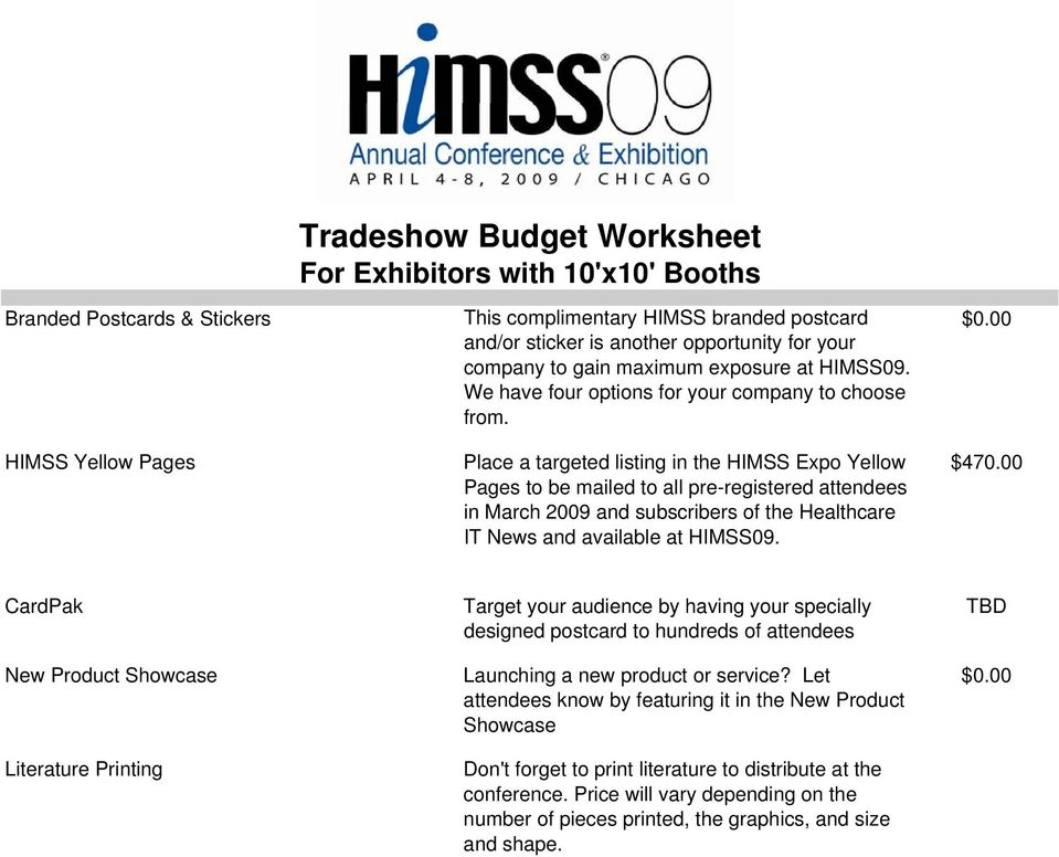Place a targeted listing in the HIMSS Expo Yellow Pages to be mailed to all pre-registered attendees in March 2009 and subscribers of the Healthcare IT News and available at HIMSS09. $470.
