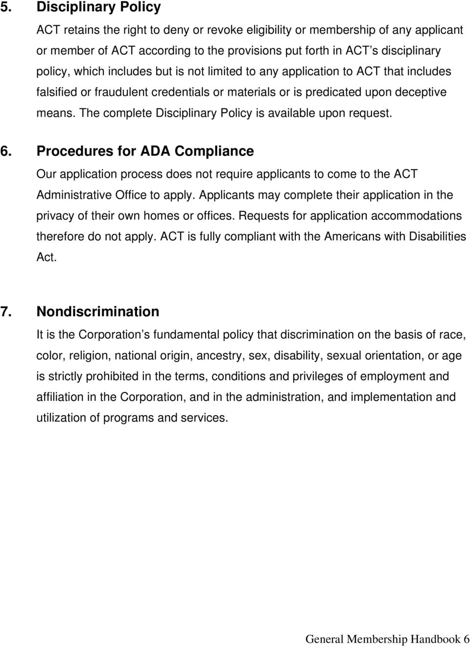 The complete Disciplinary Policy is available upon request. 6. Procedures for ADA Compliance Our application process does not require applicants to come to the ACT Administrative Office to apply.