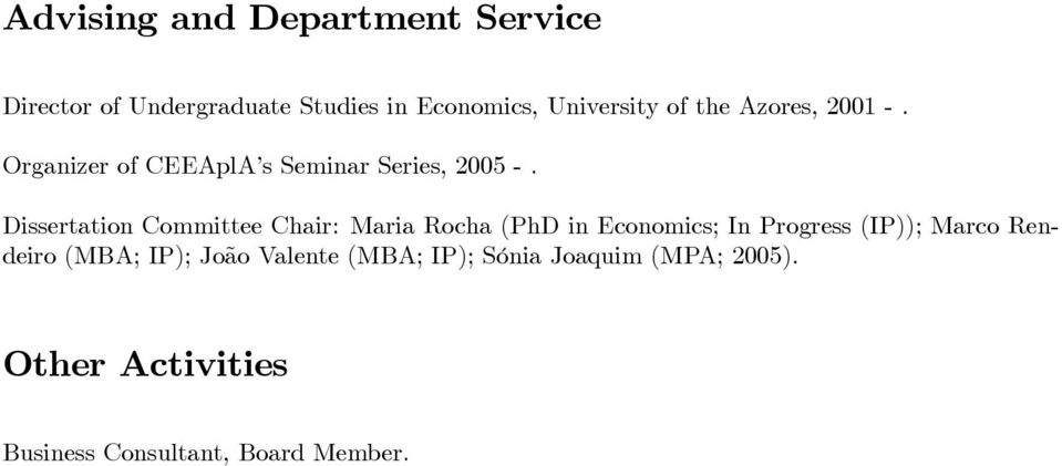 Dissertation Committee Chair: Maria Rocha (PhD in Economics; In Progress (IP)); Marco
