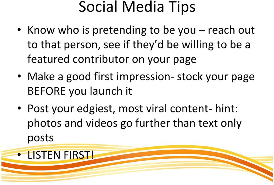 first impression-stock your page BEFORE you launch it Post your edgiest, most