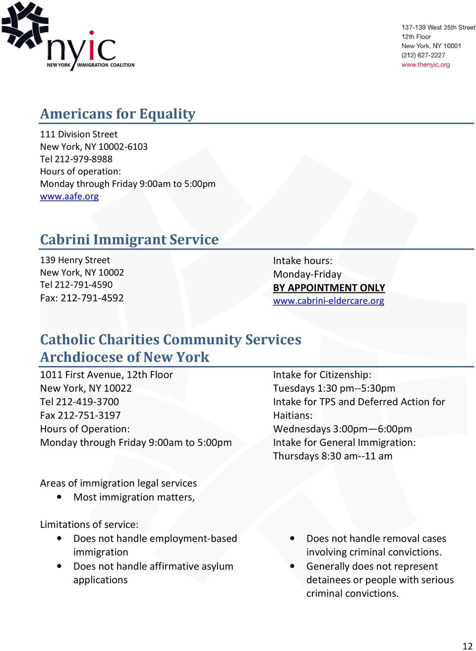 org Catholic Charities Community Services Archdiocese of New York 1011 First Avenue, 12th Floor New York, NY 10022 Tel 212-419-3700 Fax 212-751-3197 Hours of Operation: Most immigration matters,