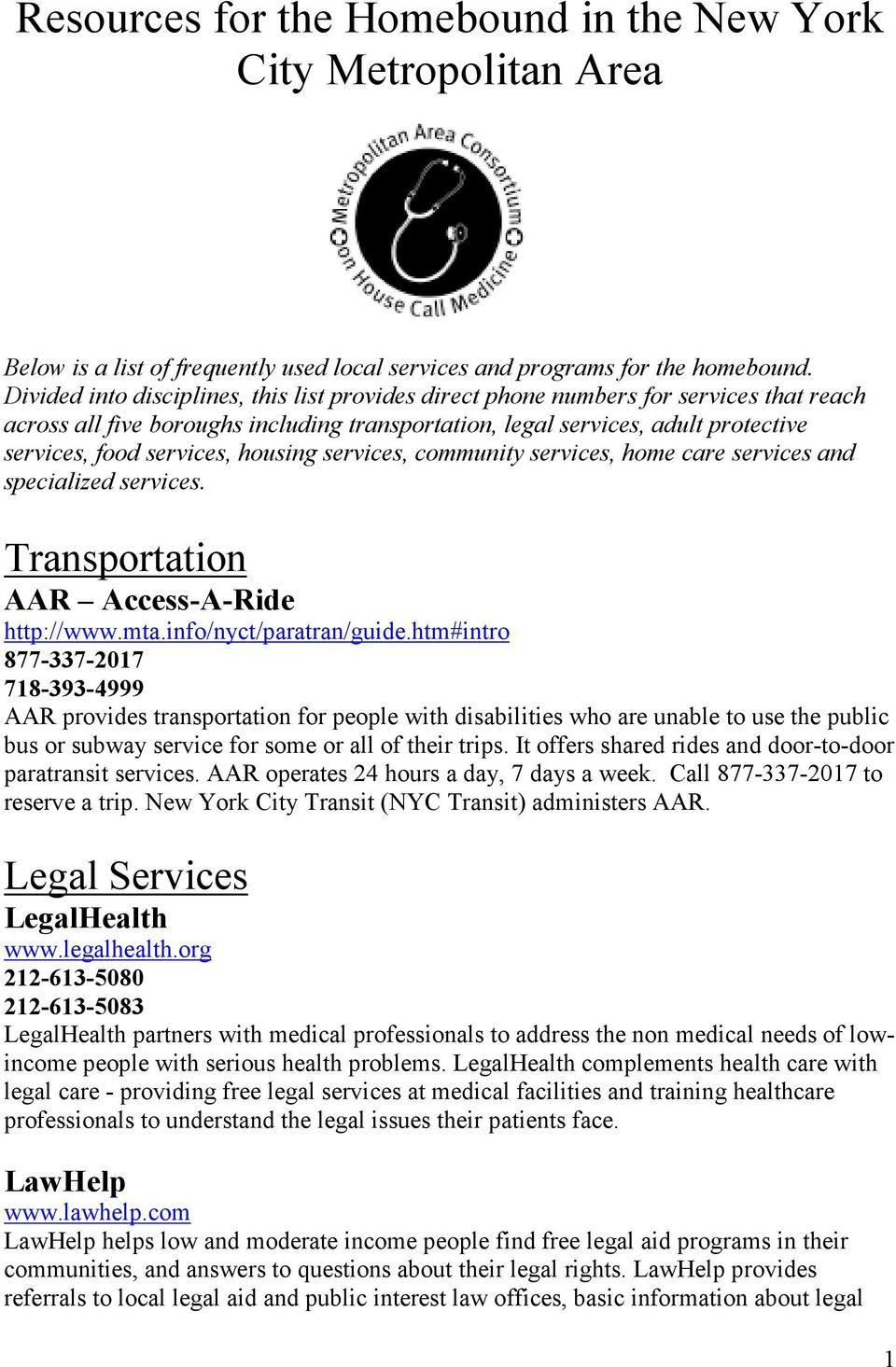 housing services, community services, home care services and specialized services. Transportation AAR Access-A-Ride http://www.mta.info/nyct/paratran/guide.