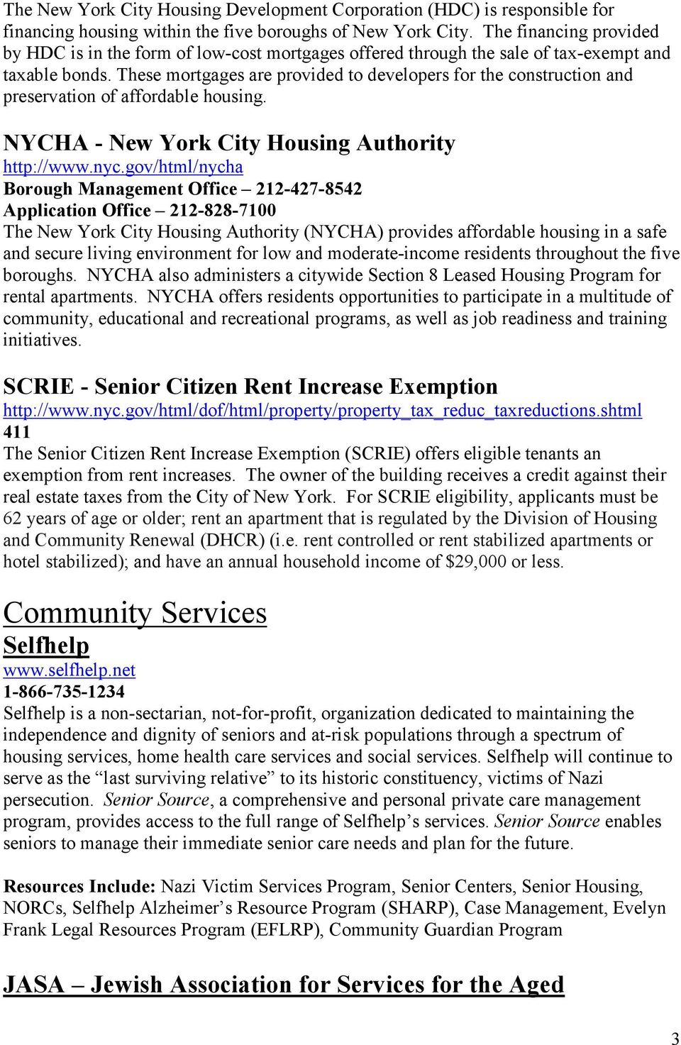 These mortgages are provided to developers for the construction and preservation of affordable housing. NYCHA - New York City Housing Authority http://www.nyc.