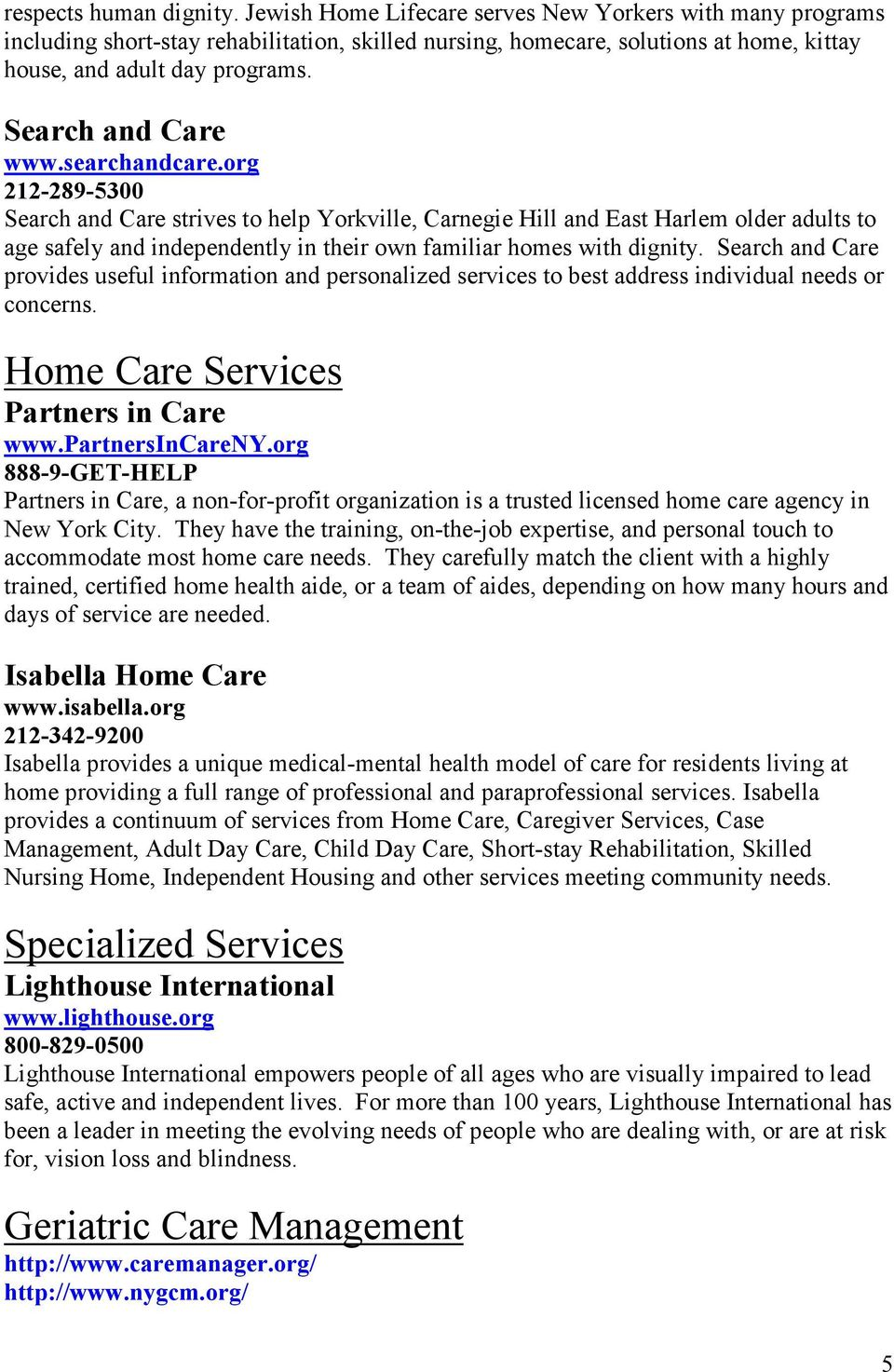 searchandcare.org 212-289-5300 Search and Care strives to help Yorkville, Carnegie Hill and East Harlem older adults to age safely and independently in their own familiar homes with dignity.