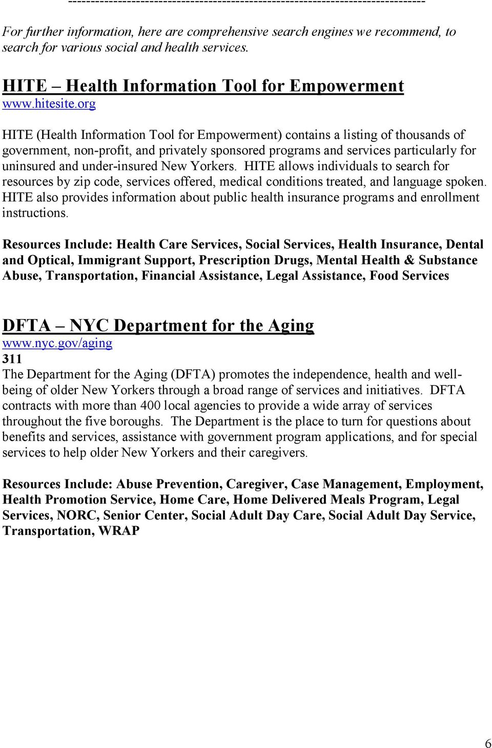org HITE (Health Information Tool for Empowerment) contains a listing of thousands of government, non-profit, and privately sponsored programs and services particularly for uninsured and