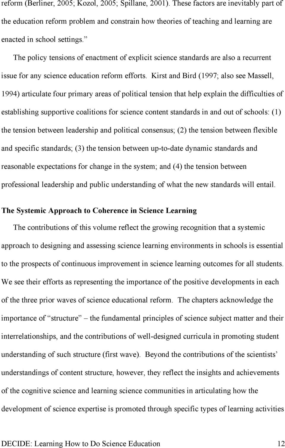 The policy tensions of enactment of explicit science standards are also a recurrent issue for any science education reform efforts.