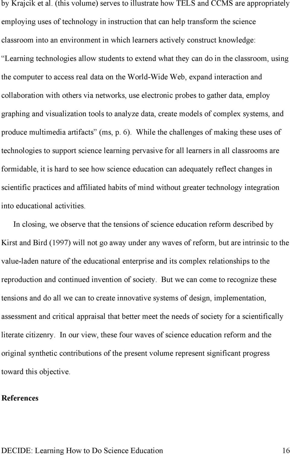actively construct knowledge: Learning technologies allow students to extend what they can do in the classroom, using the computer to access real data on the World-Wide Web, expand interaction and