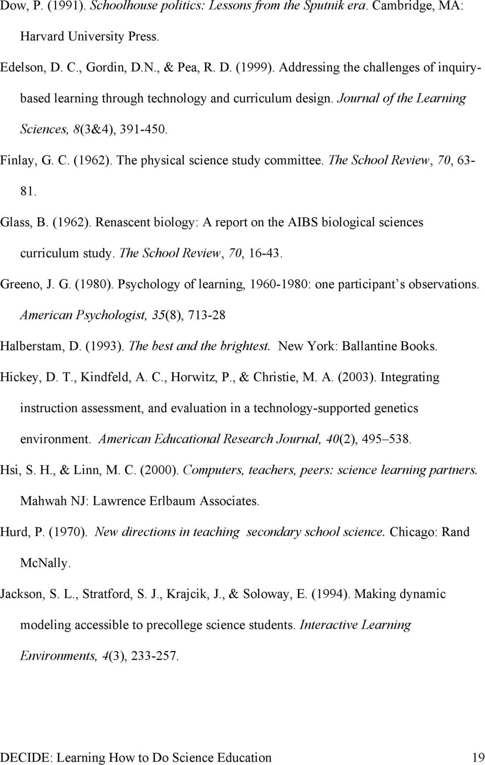 The physical science study committee. The School Review, 70, 63-81. Glass, B. (1962). Renascent biology: A report on the AIBS biological sciences curriculum study. The School Review, 70, 16-43.