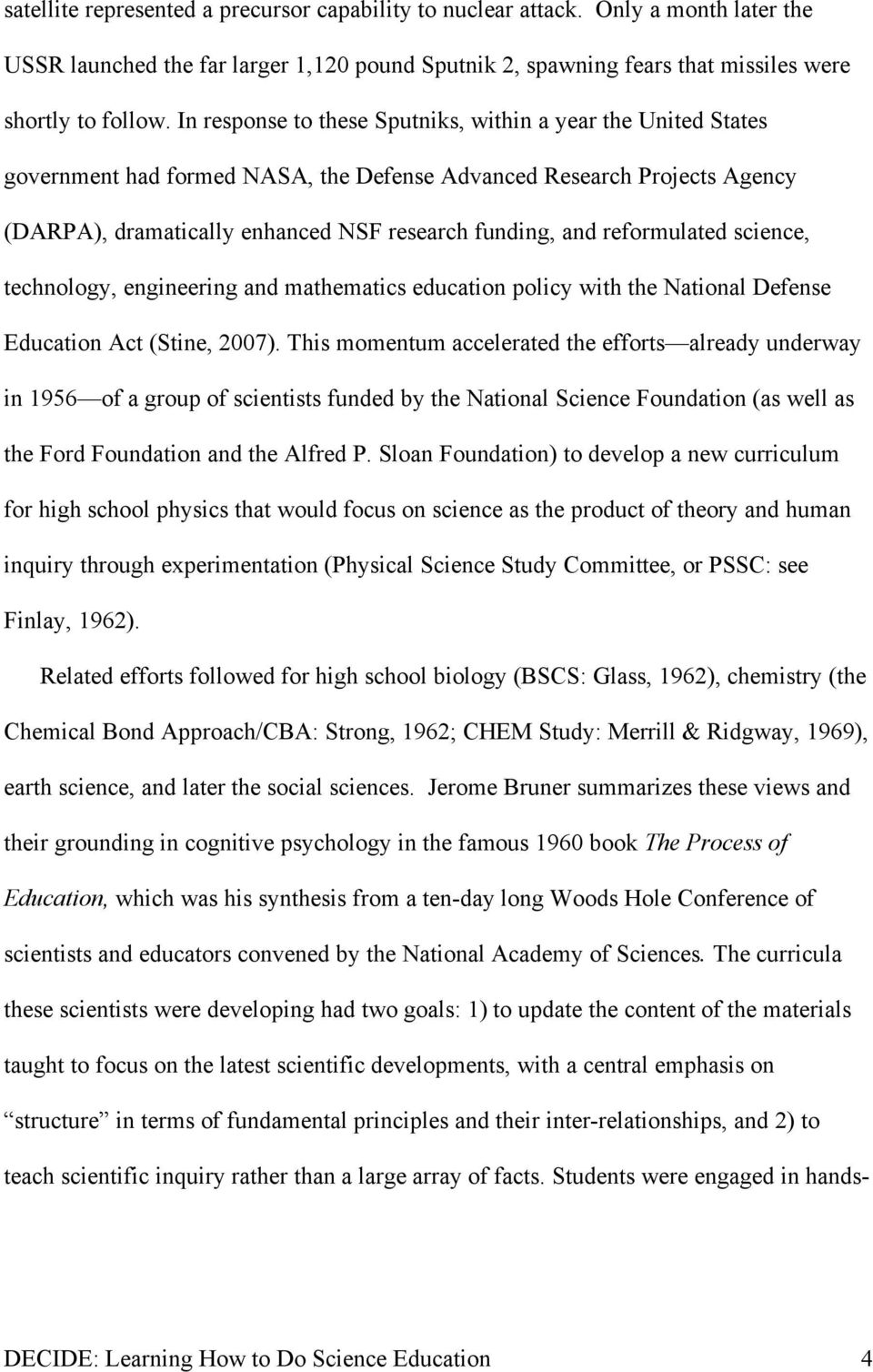 reformulated science, technology, engineering and mathematics education policy with the National Defense Education Act (Stine, 2007).