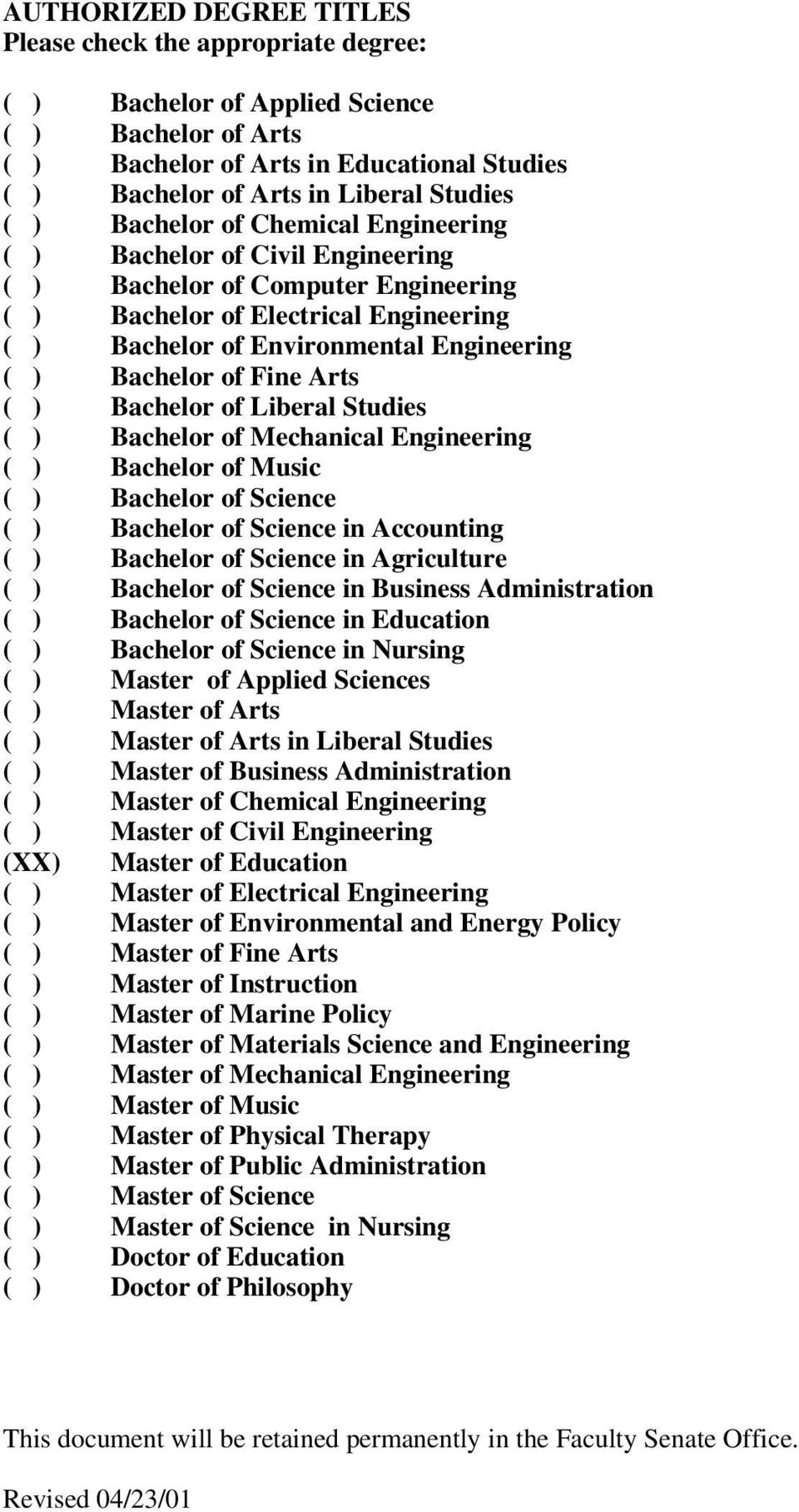 Bachelor of Fine Arts ( ) Bachelor of Liberal Studies ( ) Bachelor of Mechanical Engineering ( ) Bachelor of Music ( ) Bachelor of Science ( ) Bachelor of Science in Accounting ( ) Bachelor of