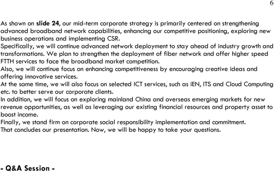 We plan to strengthen the deployment of fiber network and offer higher speed FTTH services to face the broadband market competition.