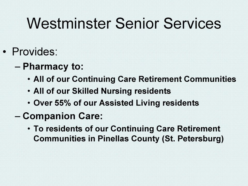 55% of our Assisted Living residents Companion Care: To residents of our