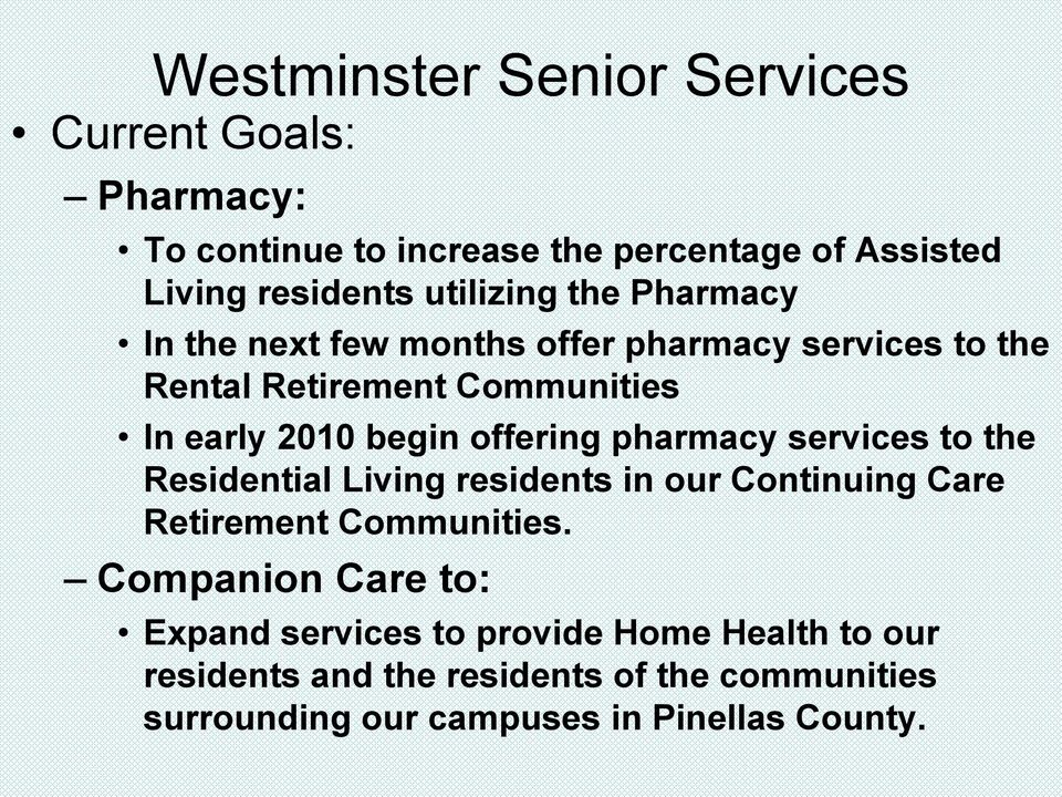 offering pharmacy services to the Residential Living residents in our Continuing Care Retirement Communities.