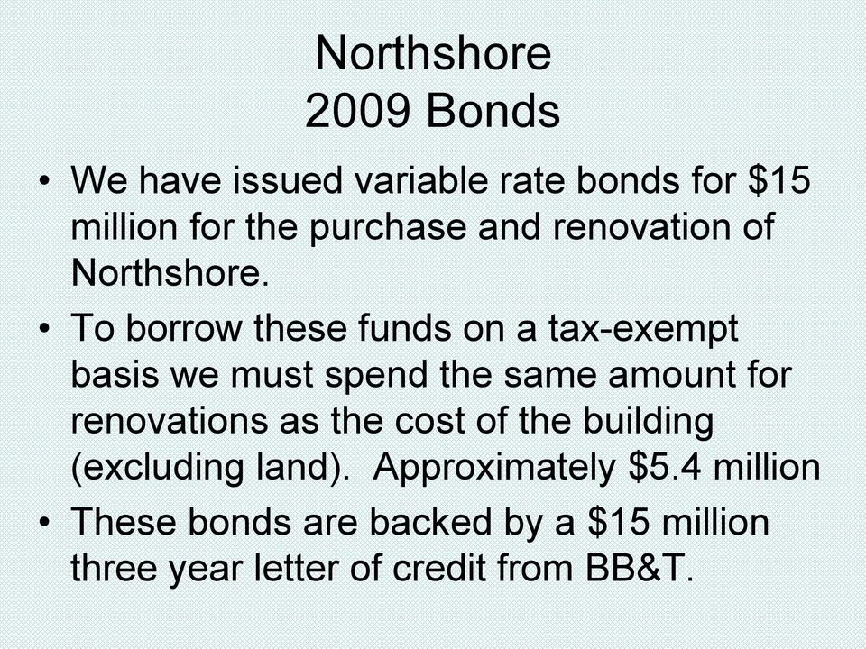 To borrow these funds on a tax-exempt basis we must spend the same amount for renovations