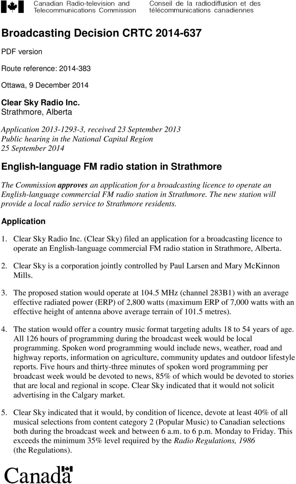 approves an application for a broadcasting licence to operate an English-language commercial FM radio station in Strathmore. The new station will provide a local radio service to Strathmore residents.