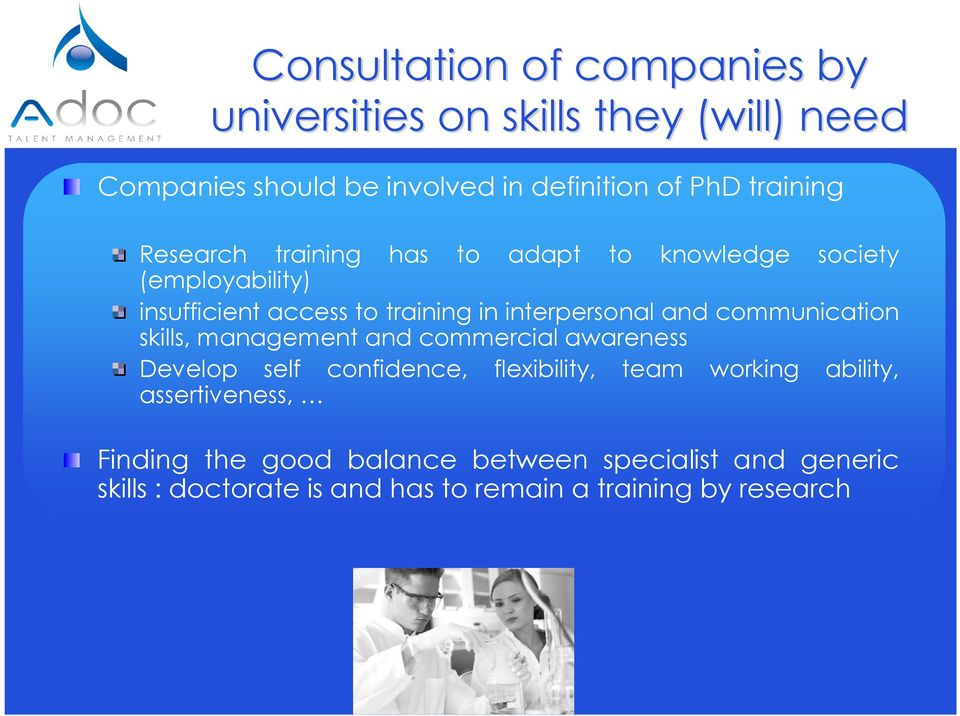 interpersonal and communication skills, management and commercial awareness Develop self confidence, flexibility, team