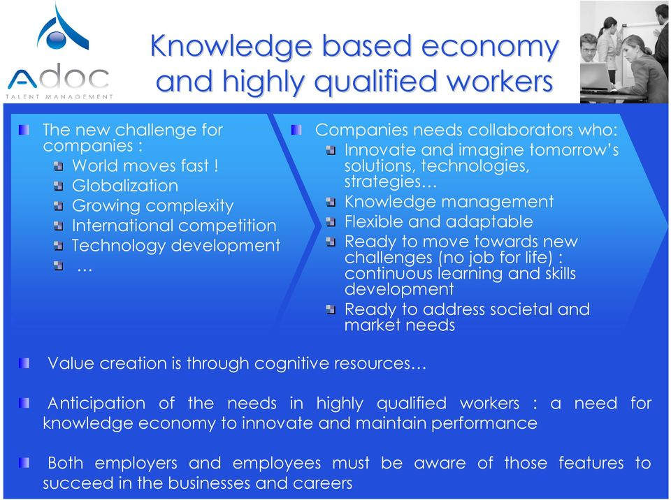Knowledge management Flexible and adaptable Ready to move towards new challenges (no job for life) : continuous learning and skills development Ready to address societal and market needs