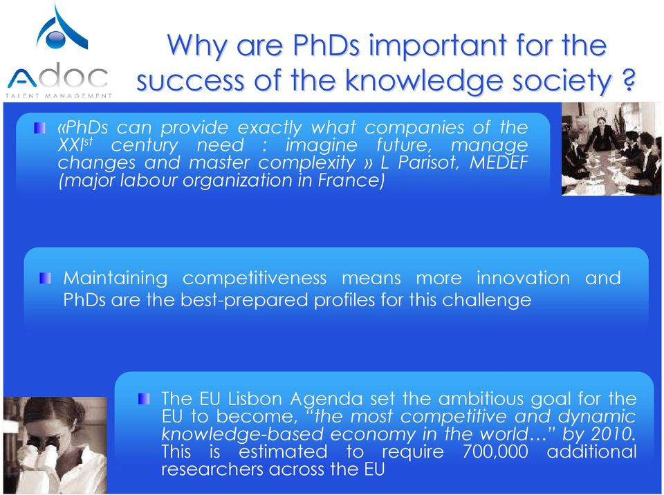 (major labour organization in France) Maintaining competitiveness means more innovation and PhDs are the best-prepared profiles for this