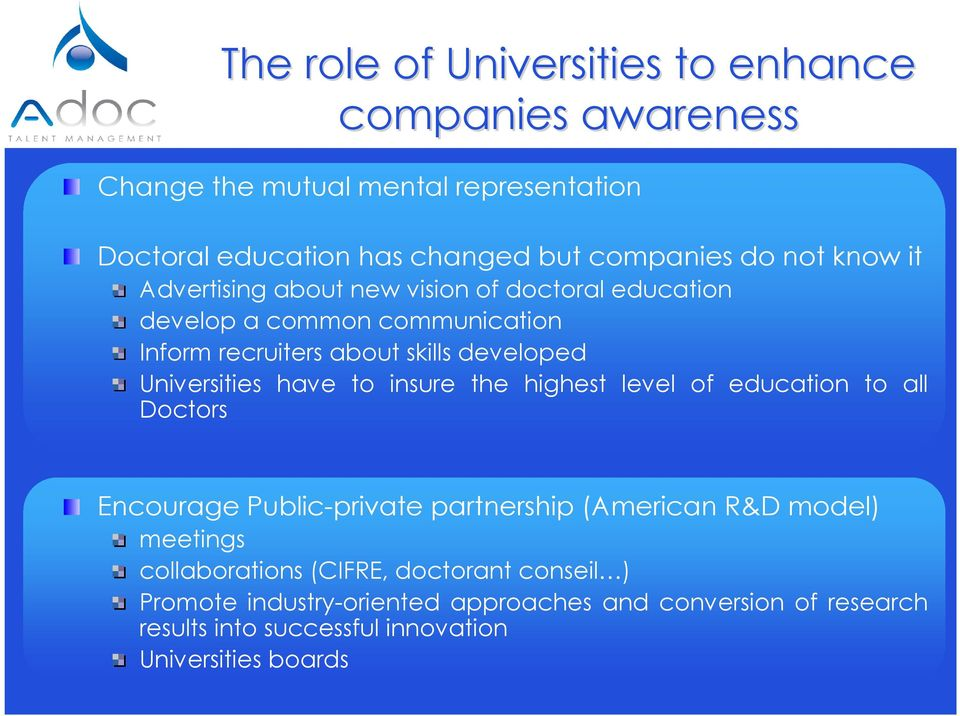 Universities have to insure the highest level of education to all Doctors Encourage Public-private partnership (American R&D model) meetings
