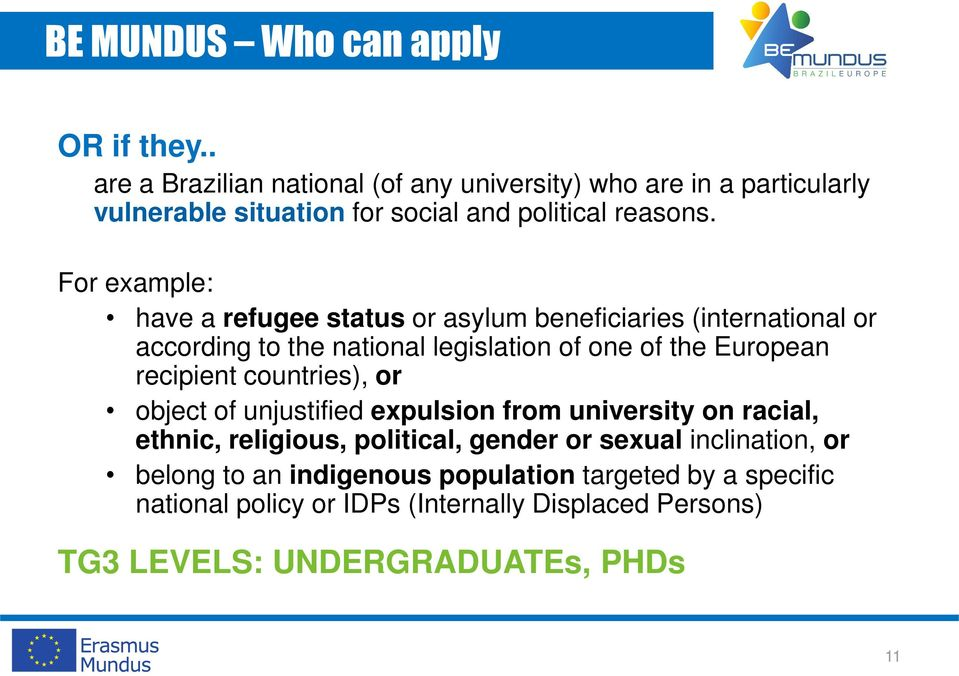 For example: have a refugee status or asylum beneficiaries (international or according to the national legislation of one of the European recipient