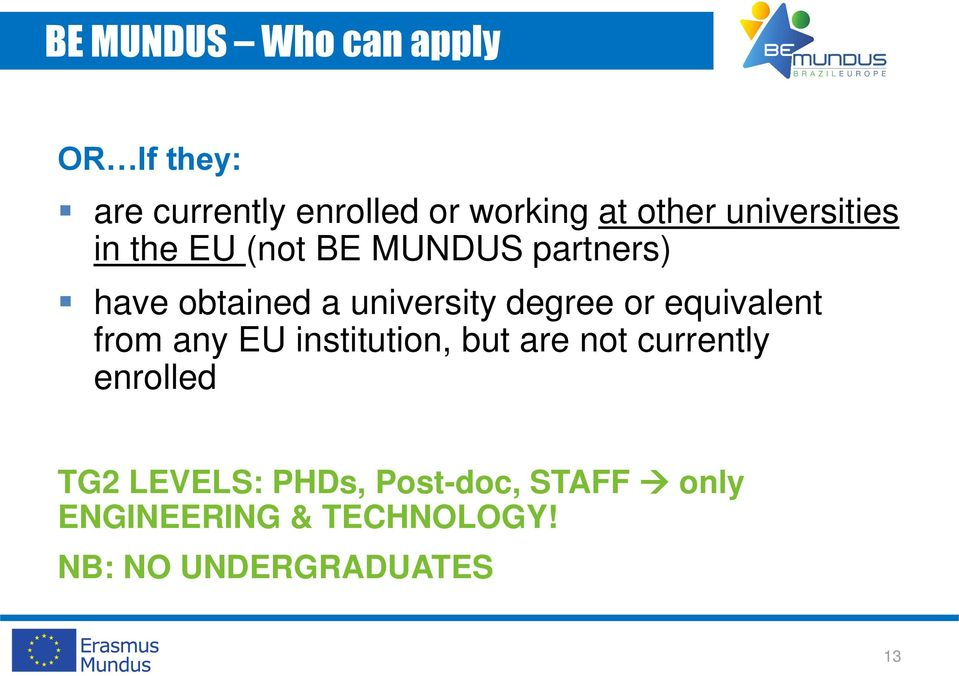 degree or equivalent from any EU institution, but are not currently enrolled