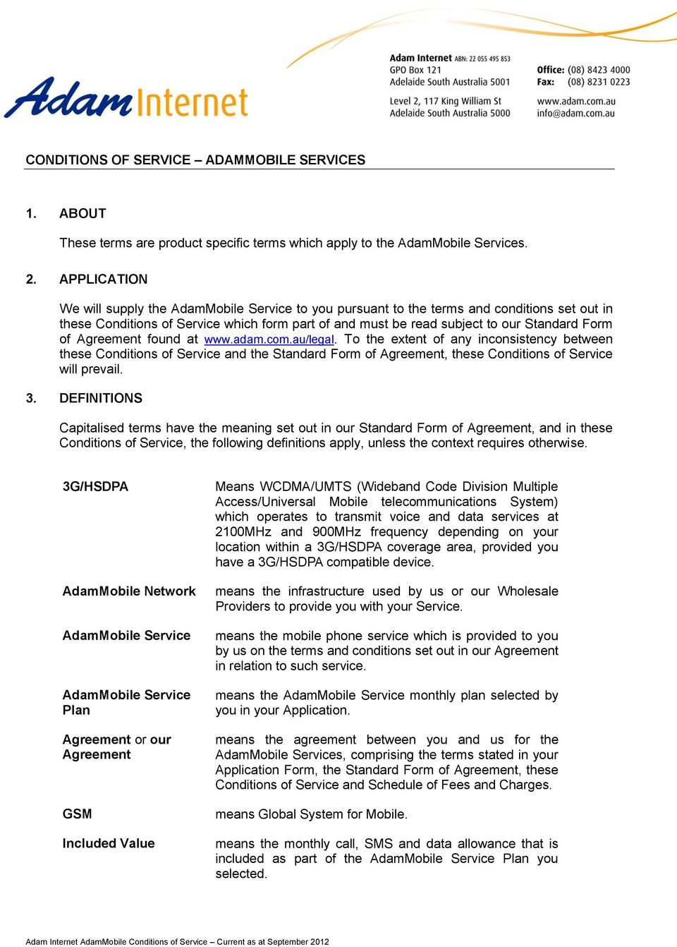 of Agreement found at www.adam.com.au/legal. To the extent of any inconsistency between these Conditions of Service and the Standard Form of Agreement, these Conditions of Service will prevail. 3.