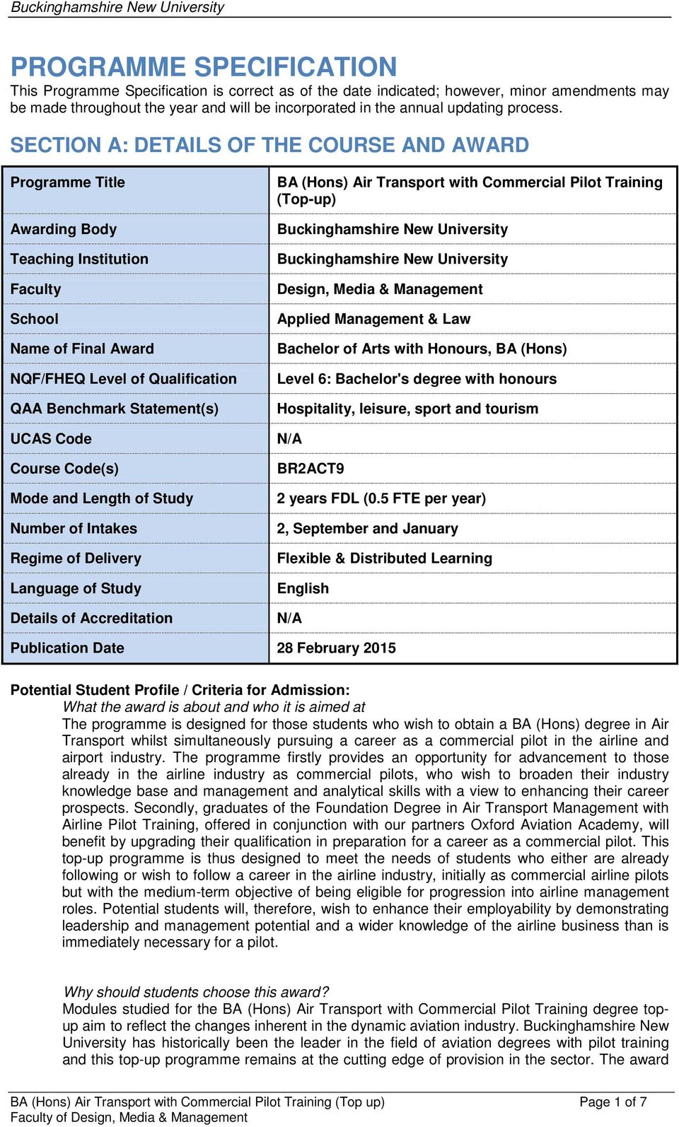 SECTION A: DETAILS OF THE COURSE AND AWARD Programme Title Awarding Body Teaching Institution Faculty School Name of Final Award NQF/FHEQ Level of Qualification QAA Benchmark Statement(s) UCAS Code