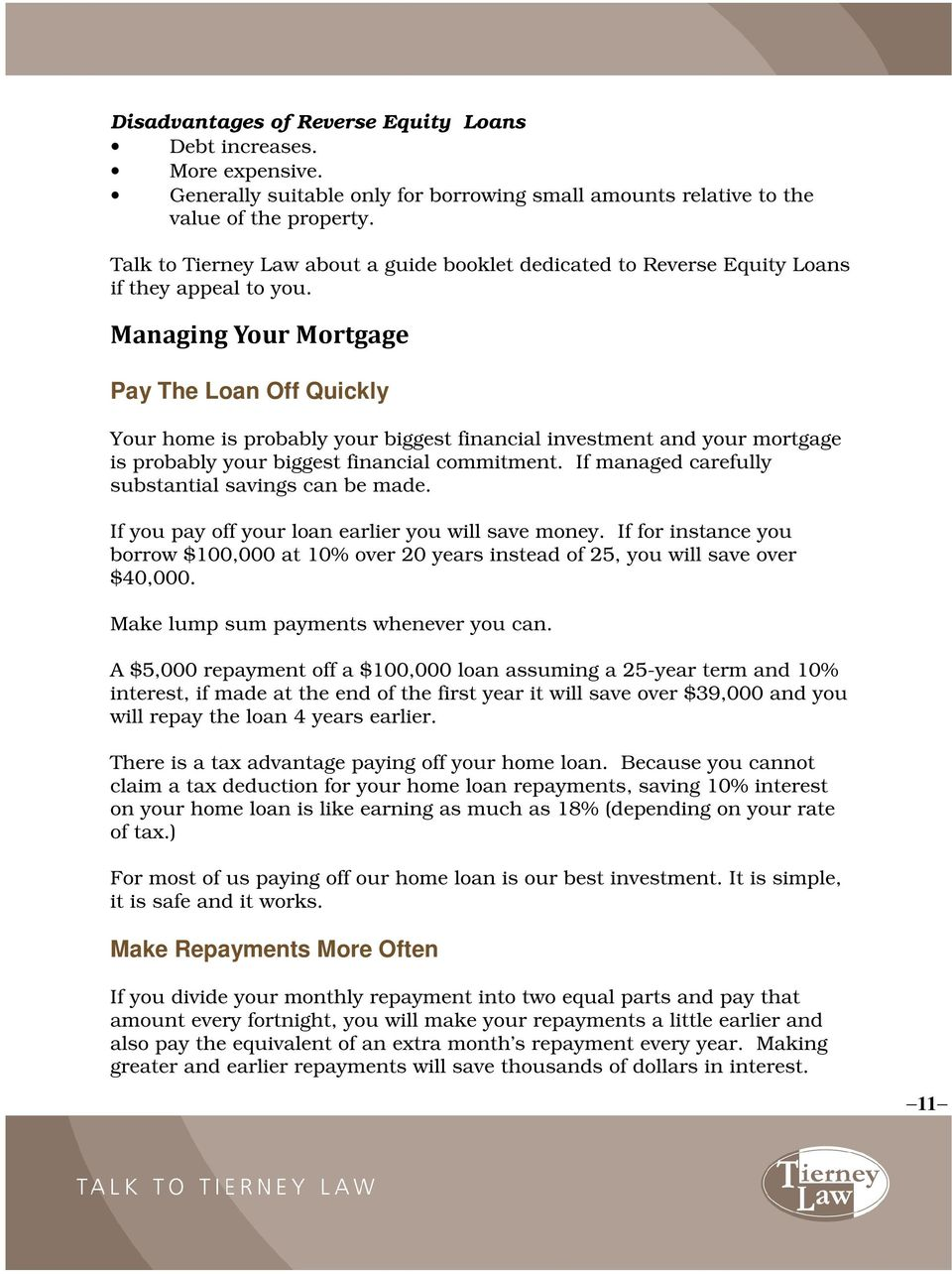 Managing Your Mortgage Pay The Loan Off Quickly Your home is probably your biggest financial investment and your mortgage is probably your biggest financial commitment.