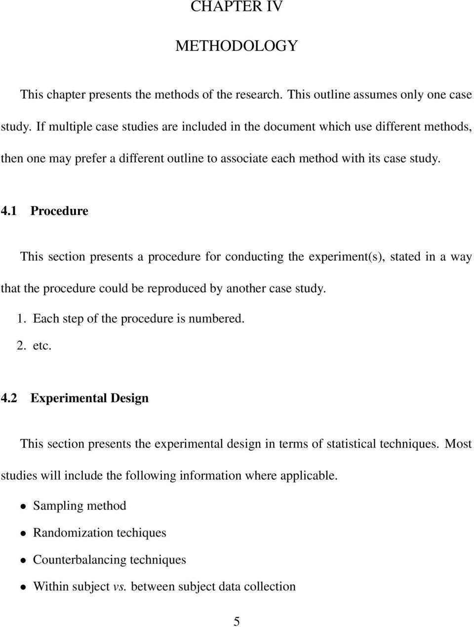 1 Procedure This section presents a procedure for conducting the experiment(s), stated in a way that the procedure could be reproduced by another case study. 1.