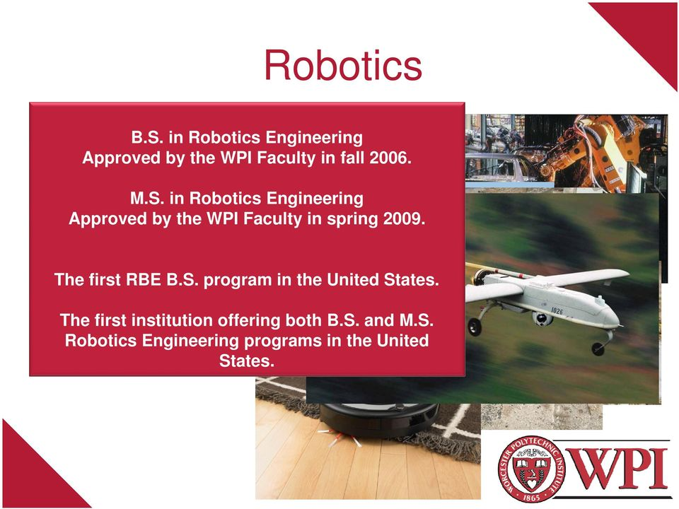 in Robotics Engineering New program, Approved by the WPI Faculty in spring 2009.