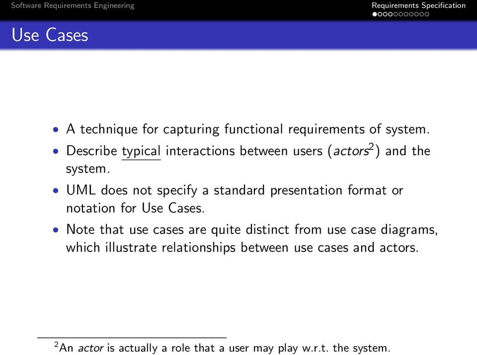 UML does not specify a standard presentation format or notation for Use Cases.