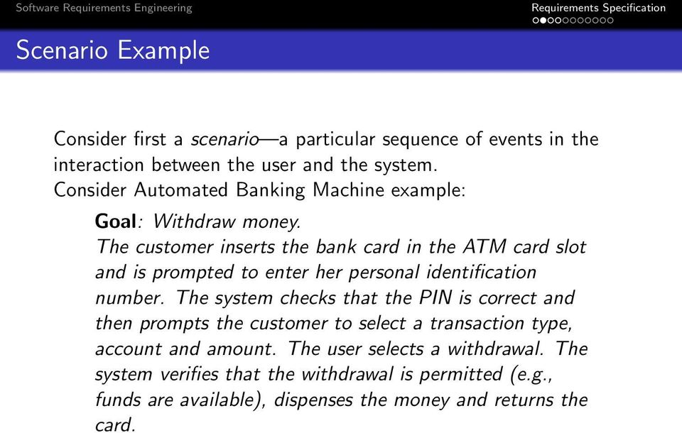 The customer inserts the bank card in the ATM card slot and is prompted to enter her personal identification number.