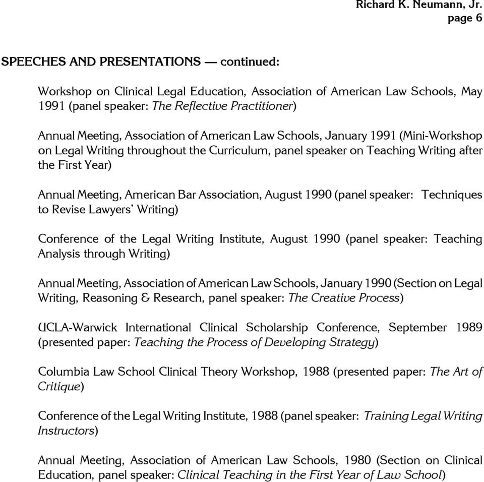 Association, August 1990 (panel speaker: Techniques to Revise Lawyers Writing) Conference of the Legal Writing Institute, August 1990 (panel speaker: Teaching Analysis through Writing) Annual