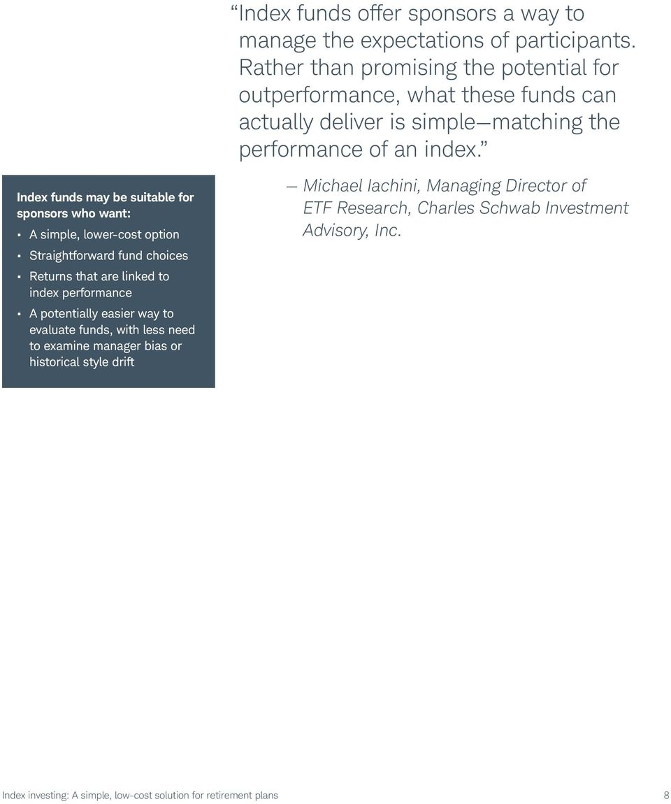 Index funds may be suitable for sponsors who want: A simple, lower-cost option Straightforward fund choices Returns that are linked to index performance A